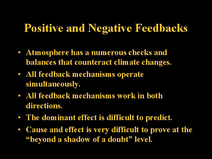 Positive and Negative Feedbacks • Atmosphere has a numerous checks and balances that counteract