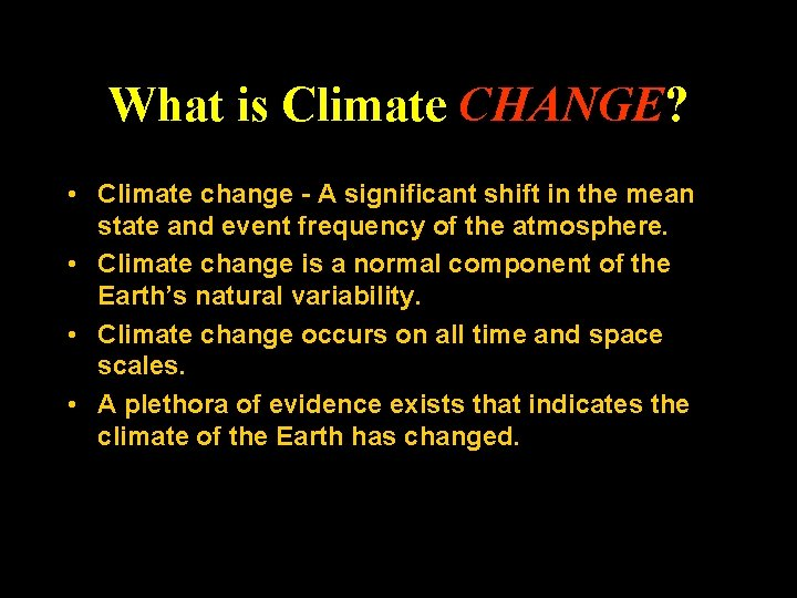 What is Climate CHANGE? • Climate change - A significant shift in the mean
