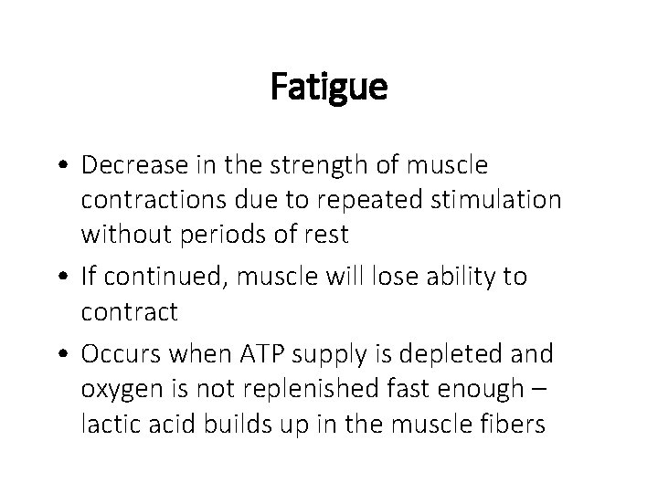 Fatigue • Decrease in the strength of muscle contractions due to repeated stimulation without