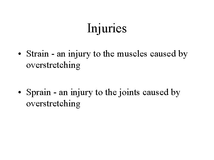 Injuries • Strain - an injury to the muscles caused by overstretching • Sprain