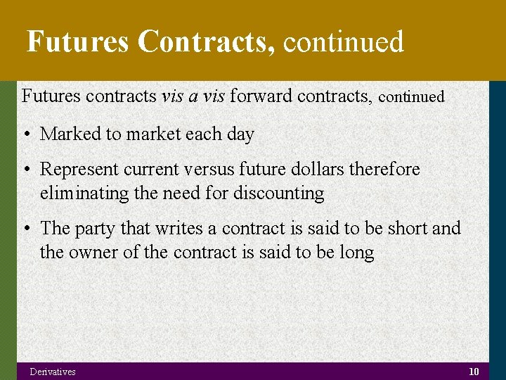 Futures Contracts, continued Futures contracts vis a vis forward contracts, continued • Marked to