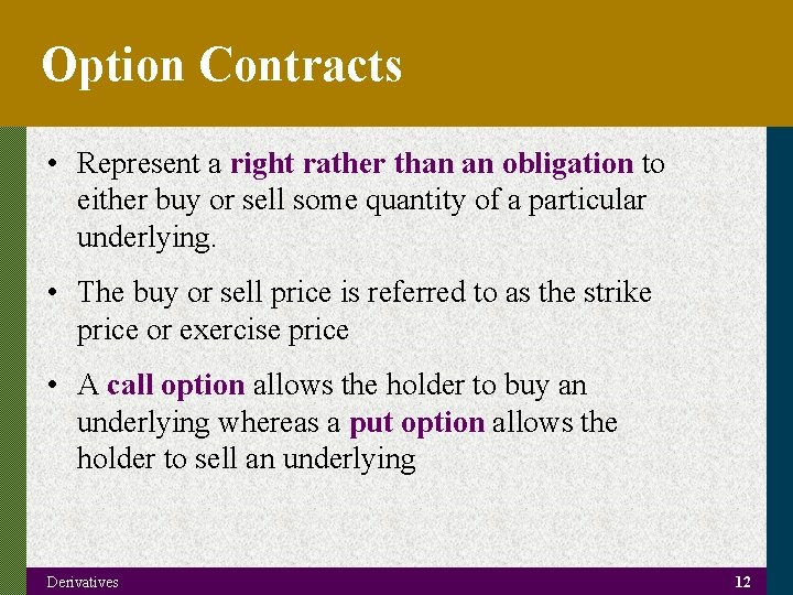 Option Contracts • Represent a right rather than an obligation to either buy or