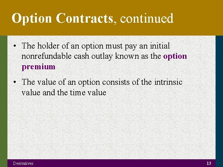 Option Contracts, continued • The holder of an option must pay an initial nonrefundable