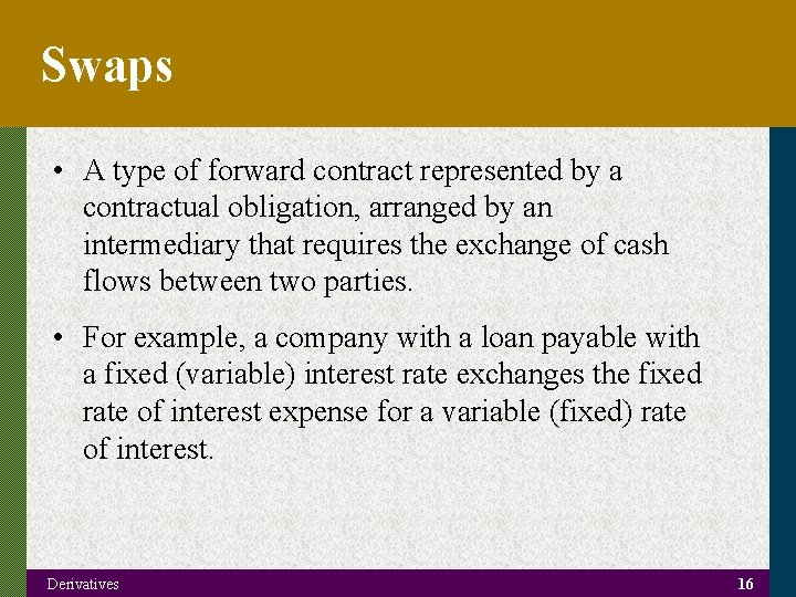 Swaps • A type of forward contract represented by a contractual obligation, arranged by