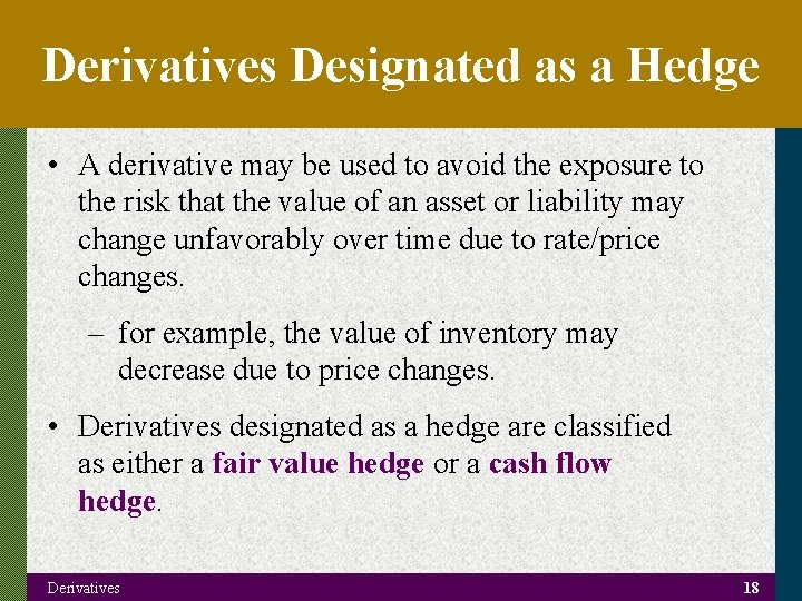 Derivatives Designated as a Hedge • A derivative may be used to avoid the