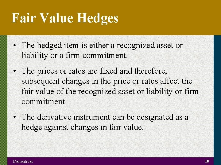 Fair Value Hedges • The hedged item is either a recognized asset or liability
