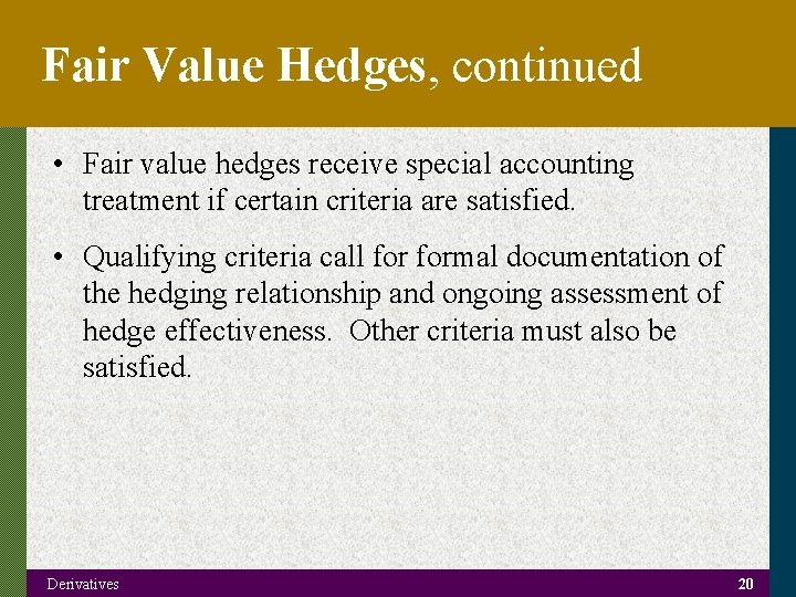 Fair Value Hedges, continued • Fair value hedges receive special accounting treatment if certain