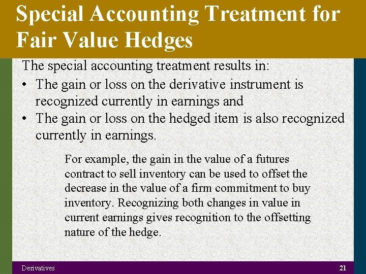 Special Accounting Treatment for Fair Value Hedges The special accounting treatment results in: •