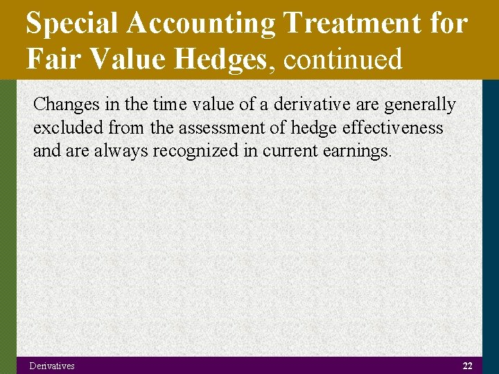 Special Accounting Treatment for Fair Value Hedges, continued Changes in the time value of