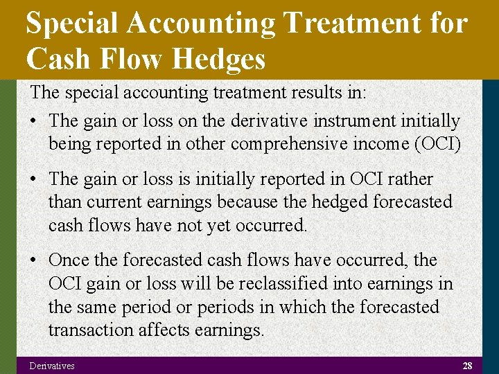 Special Accounting Treatment for Cash Flow Hedges The special accounting treatment results in: •