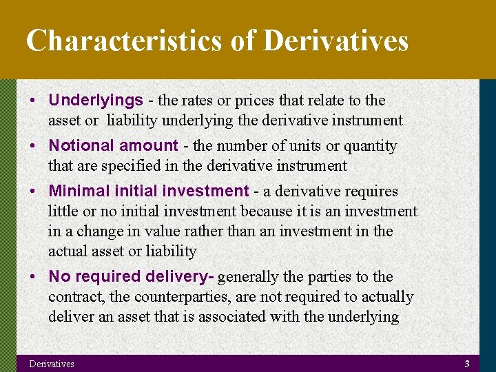Characteristics of Derivatives • Underlyings - the rates or prices that relate to the