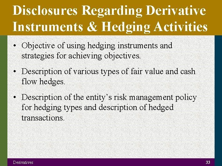 Disclosures Regarding Derivative Instruments & Hedging Activities • Objective of using hedging instruments and