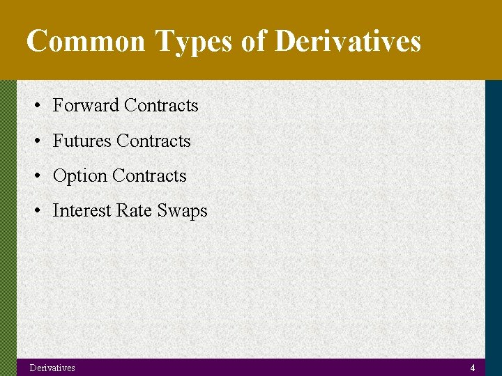 Common Types of Derivatives • Forward Contracts • Futures Contracts • Option Contracts •