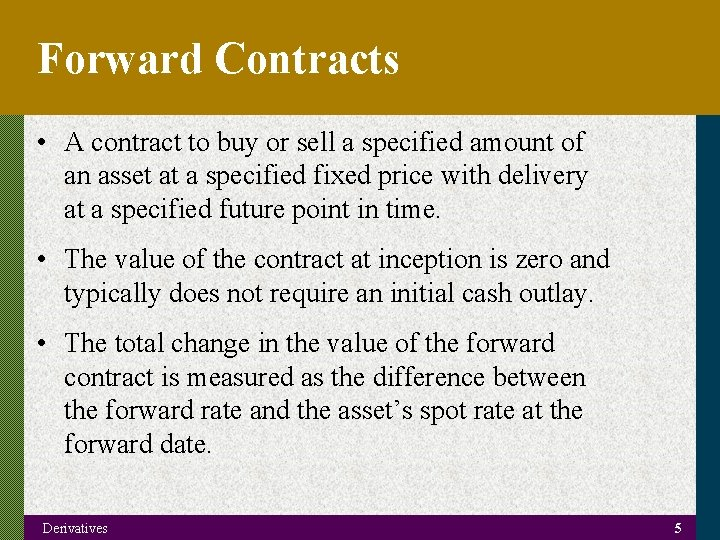 Forward Contracts • A contract to buy or sell a specified amount of an