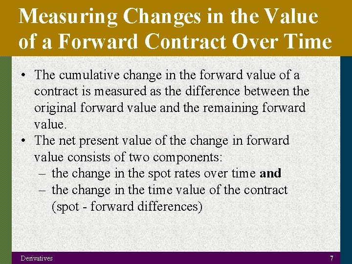 Measuring Changes in the Value of a Forward Contract Over Time • The cumulative