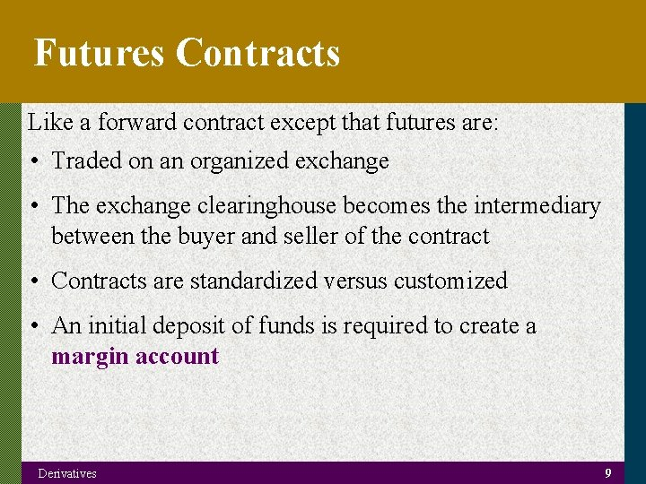 Futures Contracts Like a forward contract except that futures are: • Traded on an