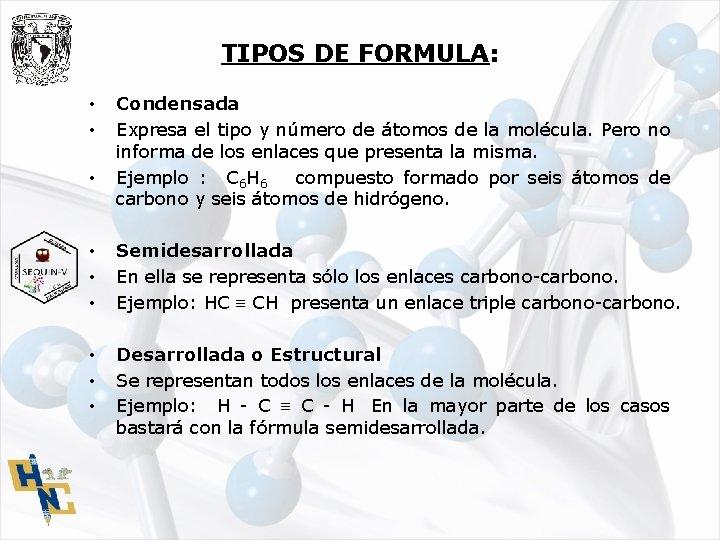 TIPOS DE FORMULA: • • • Condensada Expresa el tipo y número de átomos