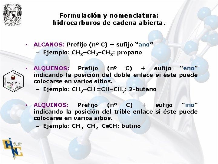 Formulación y nomenclatura: hidrocarburos de cadena abierta. • ALCANOS: Prefijo (nº C) + sufijo