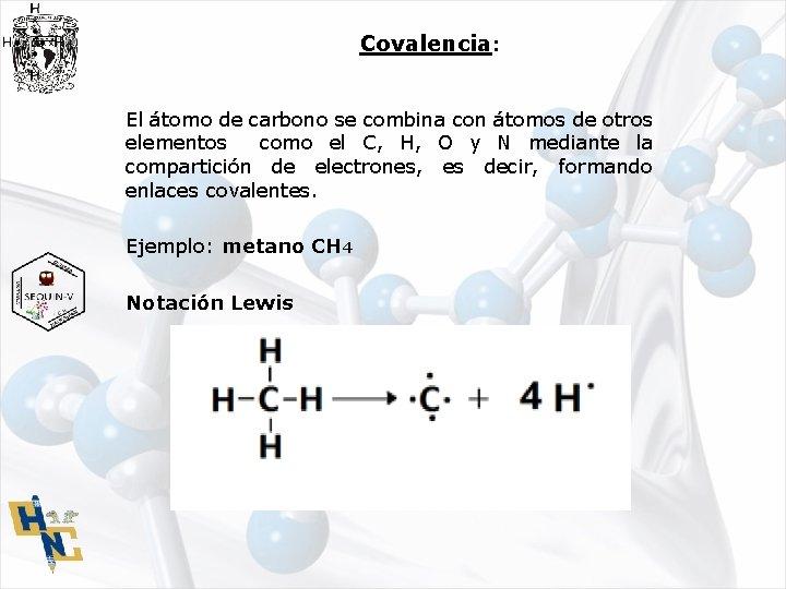 Covalencia: El átomo de carbono se combina con átomos de otros elementos como el