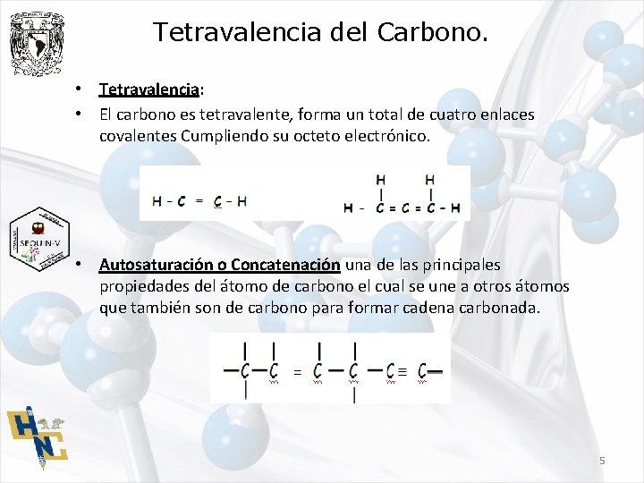 Tetravalencia del Carbono. • Tetravalencia: • El carbono es tetravalente, forma un total de