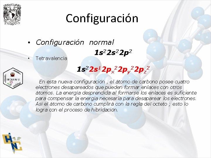 Configuración • Configuración normal 1 s 22 p 2 • Tetravalencia 1 s 22