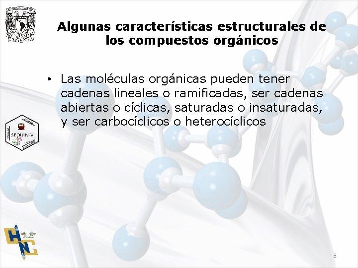 Algunas características estructurales de los compuestos orgánicos • Las moléculas orgánicas pueden tener cadenas