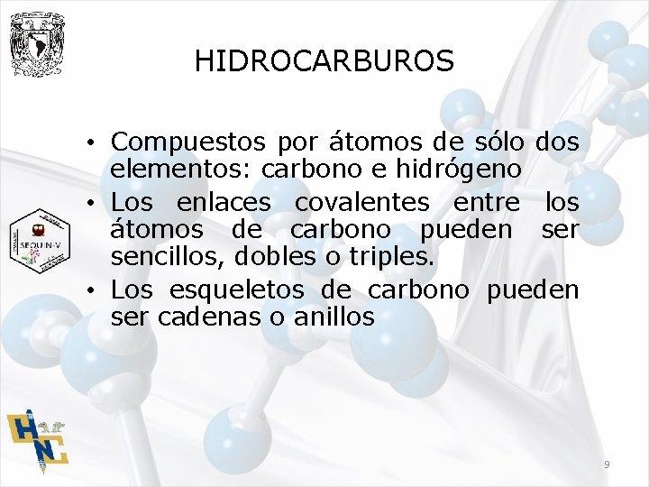 HIDROCARBUROS • Compuestos por átomos de sólo dos elementos: carbono e hidrógeno • Los