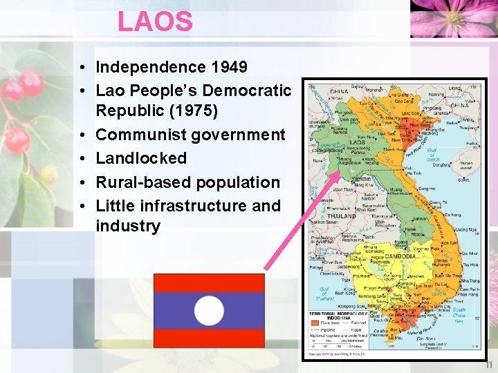 LAOS • Independence 1949 • Lao People's Democratic Republic (1975) • Communist government •