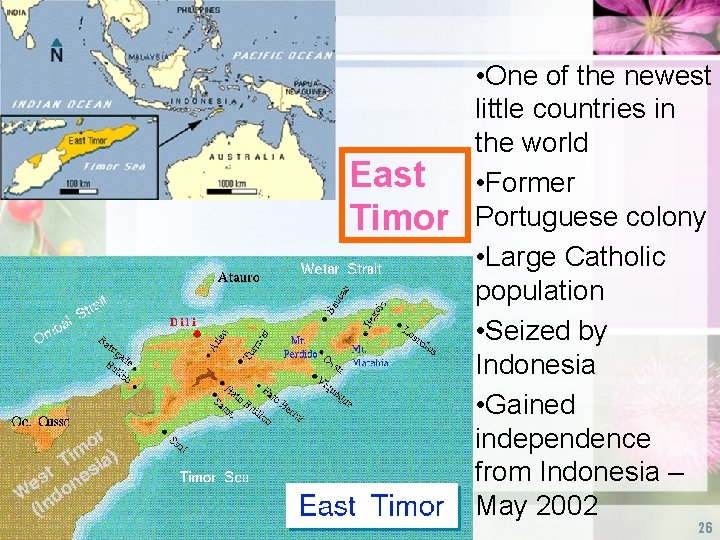 East Timor • One of the newest little countries in the world • Former