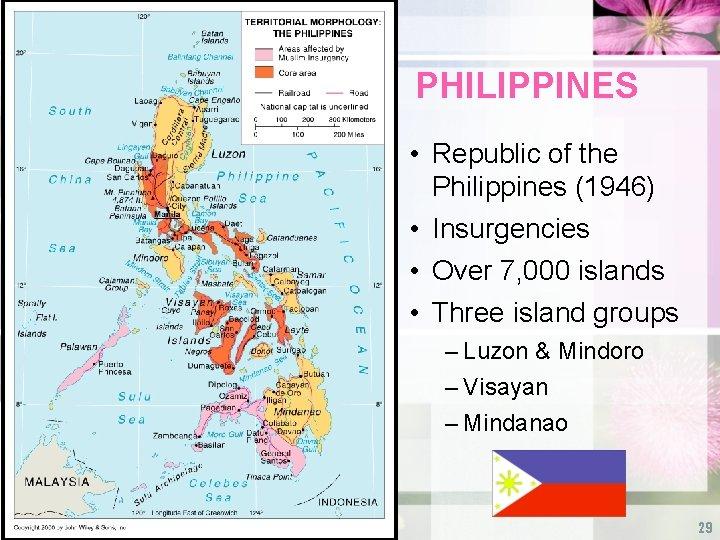 PHILIPPINES • Republic of the Philippines (1946) • Insurgencies • Over 7, 000 islands