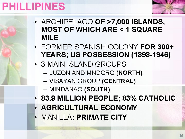 PHILLIPINES • ARCHIPELAGO OF >7, 000 ISLANDS, MOST OF WHICH ARE < 1 SQUARE