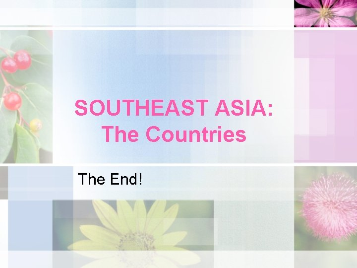 SOUTHEAST ASIA: The Countries The End!