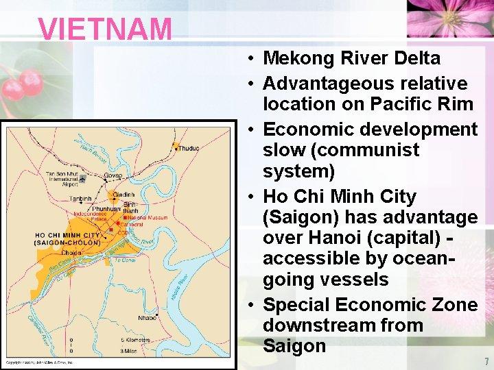 VIETNAM • Mekong River Delta • Advantageous relative location on Pacific Rim • Economic
