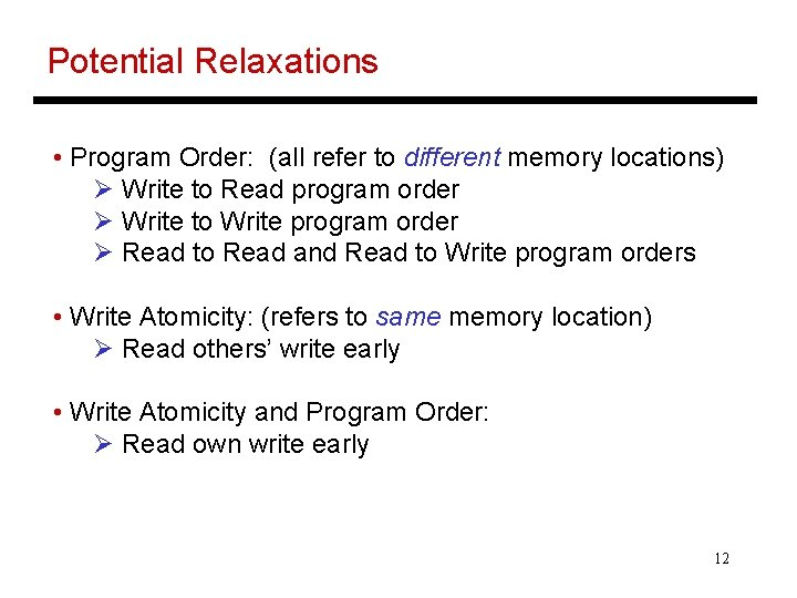 Potential Relaxations • Program Order: (all refer to different memory locations) Ø Write to