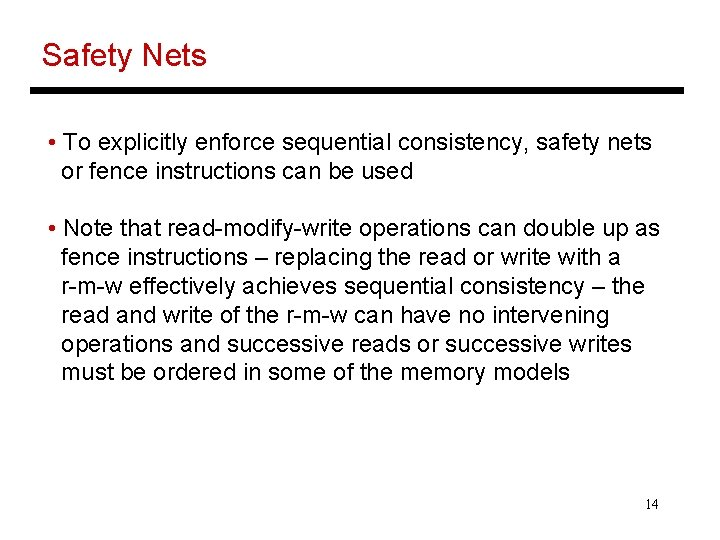 Safety Nets • To explicitly enforce sequential consistency, safety nets or fence instructions can
