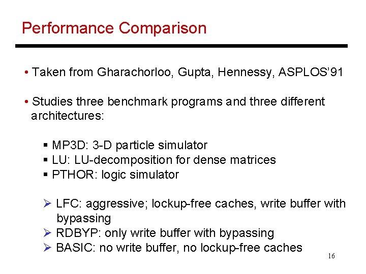 Performance Comparison • Taken from Gharachorloo, Gupta, Hennessy, ASPLOS' 91 • Studies three benchmark