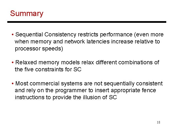 Summary • Sequential Consistency restricts performance (even more when memory and network latencies increase