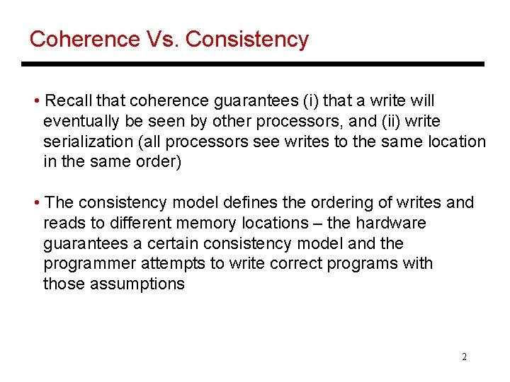 Coherence Vs. Consistency • Recall that coherence guarantees (i) that a write will eventually