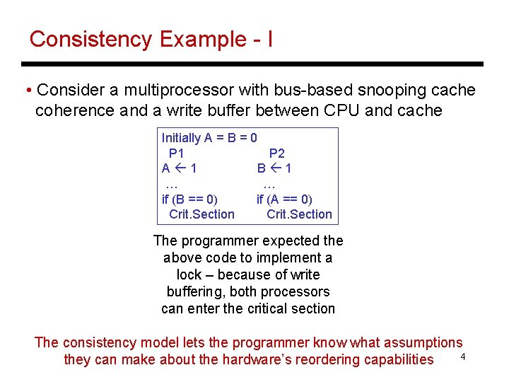 Consistency Example - I • Consider a multiprocessor with bus-based snooping cache coherence and