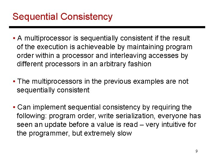 Sequential Consistency • A multiprocessor is sequentially consistent if the result of the execution