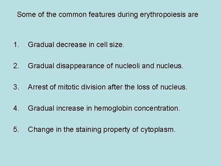 Some of the common features during erythropoiesis are 1. Gradual decrease in cell size.