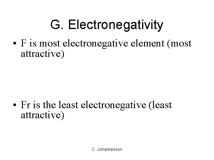 G. Electronegativity • F is most electronegative element (most attractive) • Fr is the