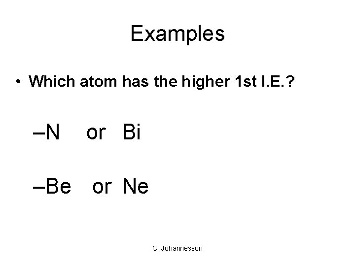 Examples • Which atom has the higher 1 st I. E. ? –N or