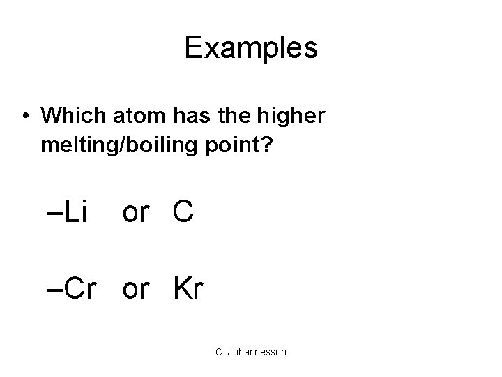 Examples • Which atom has the higher melting/boiling point? –Li or C –Cr or