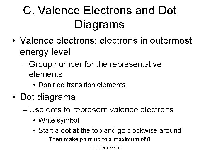 C. Valence Electrons and Dot Diagrams • Valence electrons: electrons in outermost energy level