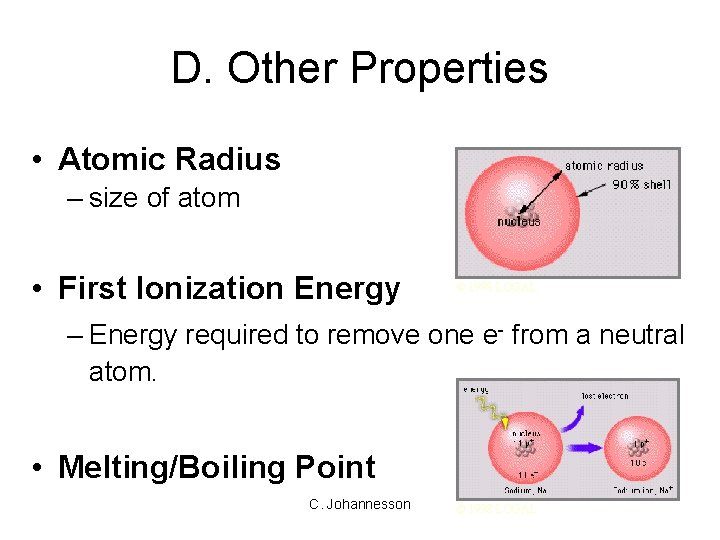 D. Other Properties • Atomic Radius – size of atom • First Ionization Energy