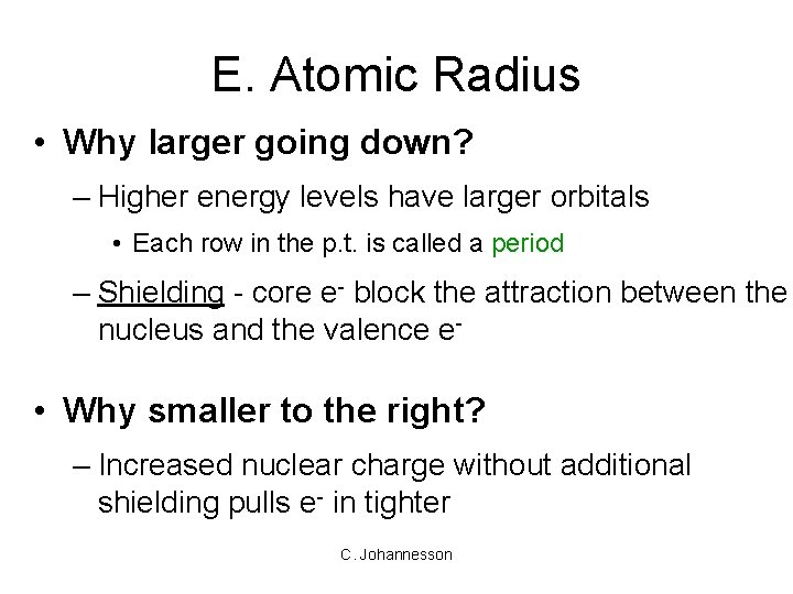 E. Atomic Radius • Why larger going down? – Higher energy levels have larger