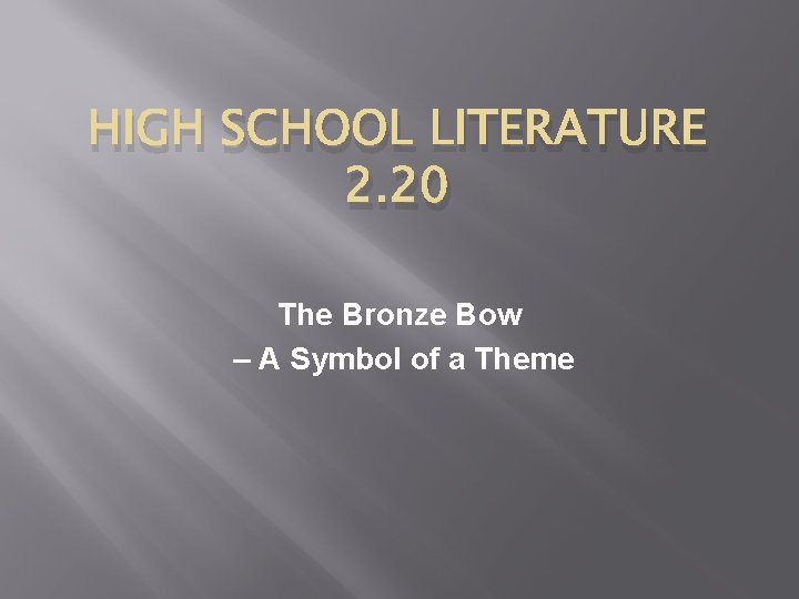 HIGH SCHOOL LITERATURE 2. 20 The Bronze Bow – A Symbol of a Theme