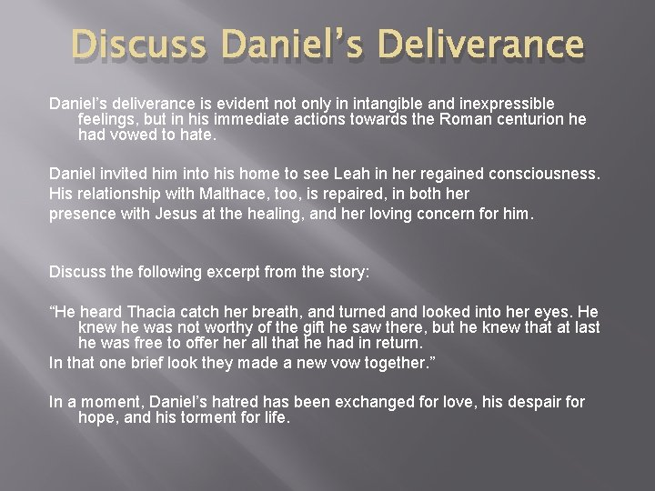 Discuss Daniel's Deliverance Daniel's deliverance is evident not only in intangible and inexpressible feelings,
