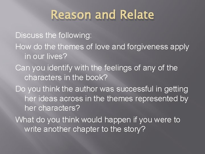 Reason and Relate Discuss the following: How do themes of love and forgiveness apply